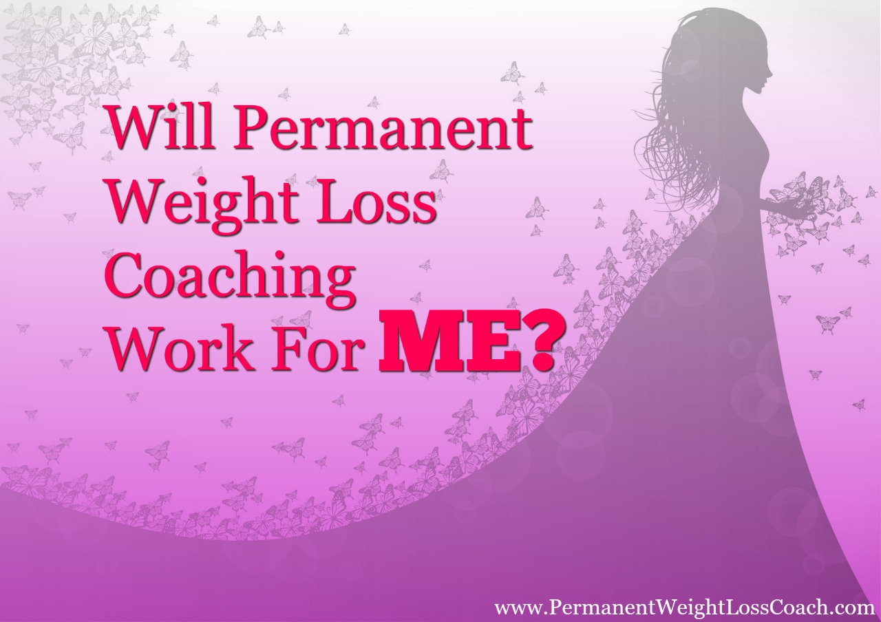 Will Permanent Weight Loss Coaching Work For ME? | PermanentWeightLosscoach.com | End Emotional Eating End Binge Eating with Permanent Weight Loss Coach JoLynn Braley